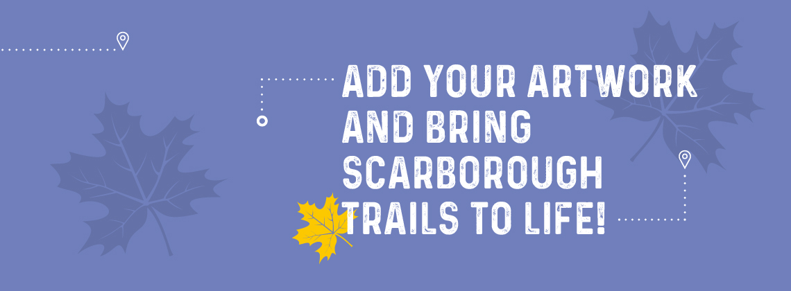 Add your artwork and bring Scarborough trails to life